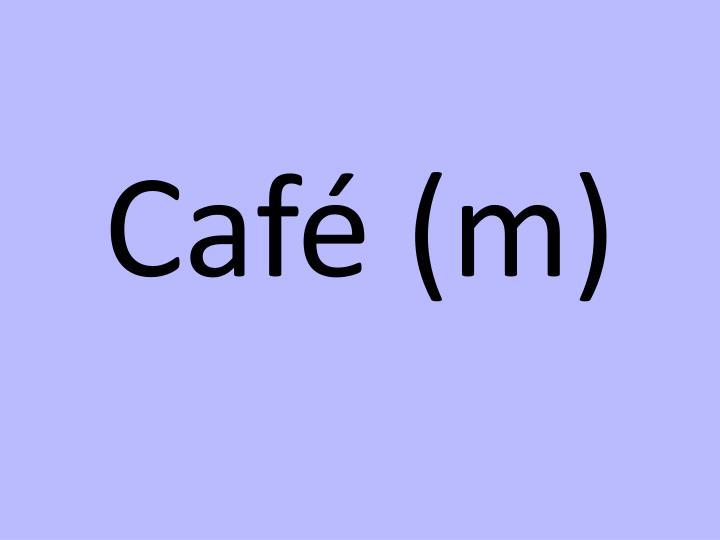 Café (m)