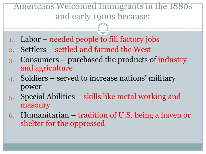 Americans Welcomed Immigrants in the 1880s and early 1900s because: