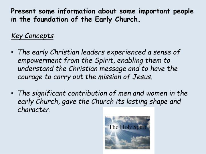 Present some information about some important people in the foundation of the Early Church.