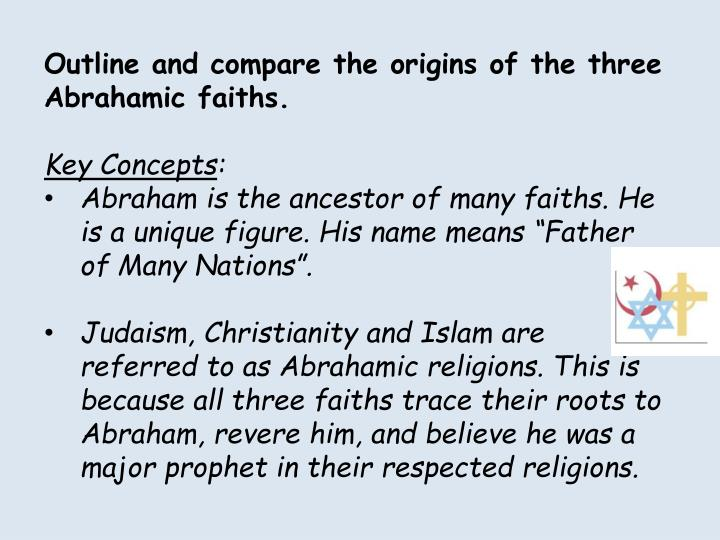 Outline and compare the origins of the three Abrahamic faiths