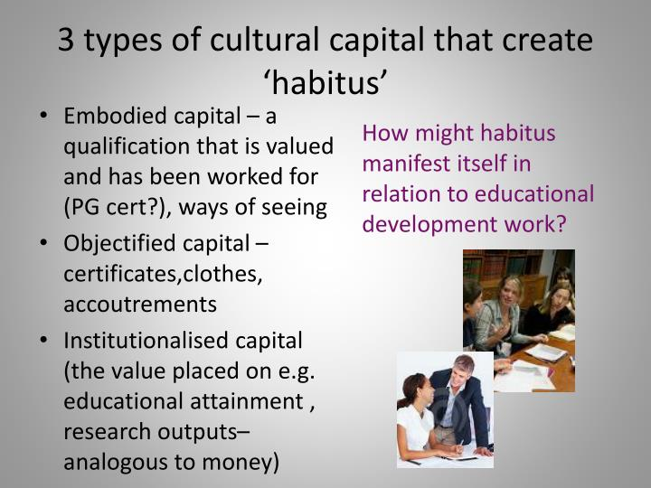 3 types of cultural capital that create  '