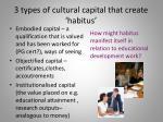 3 types of cultural capital that create habitus