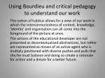 using bourdieu and critical pedagogy to understand our work