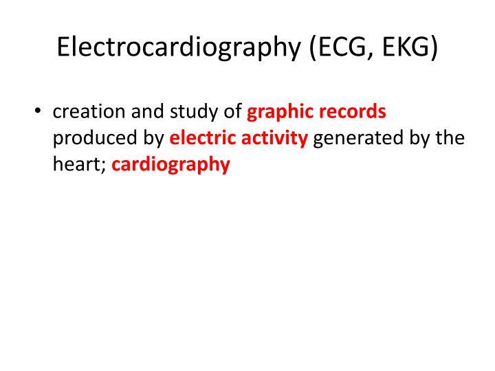 Electrocardiography (ECG, EKG)
