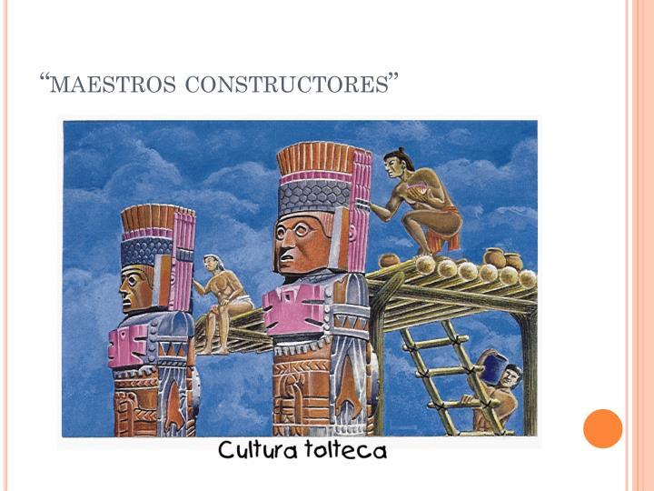 """""""maestros constructores"""