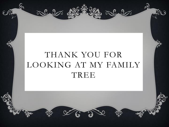 Thank you for looking at my family tree