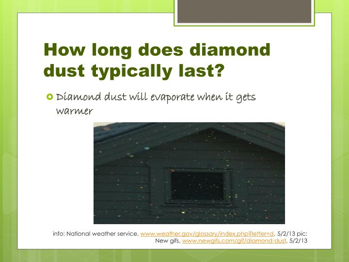 How long does diamond dust typically last?