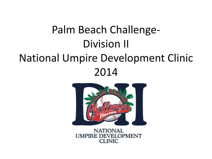 Palm beach challenge division ii national umpire development clinic 2014