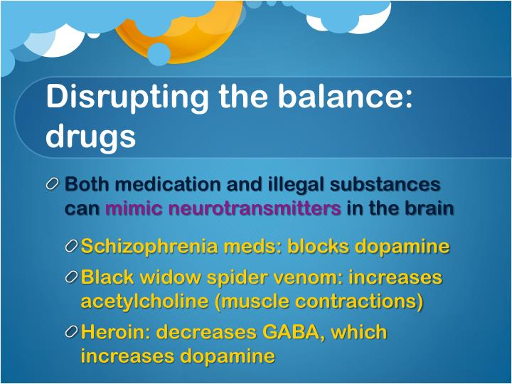 Disrupting the balance: drugs