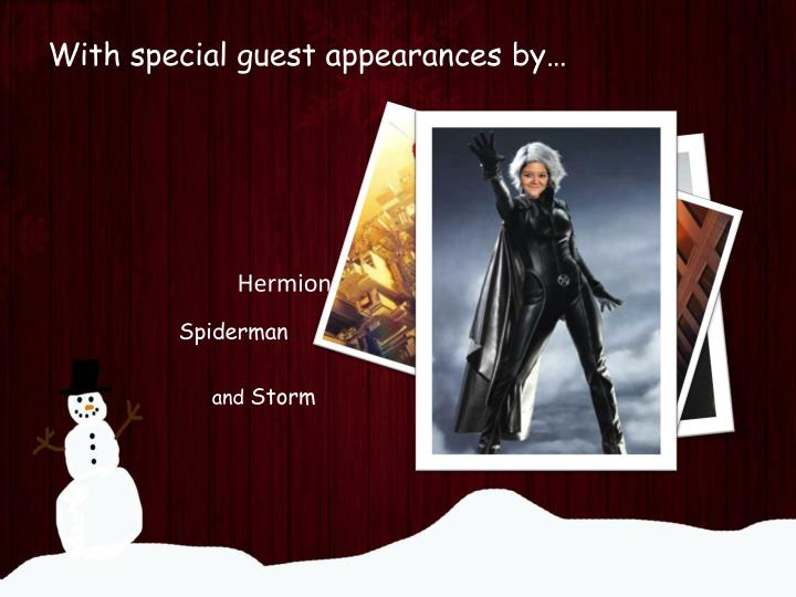 With special guest appearances by…