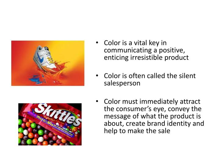 Color is a vital key in communicating a positive, enticing irresistible product