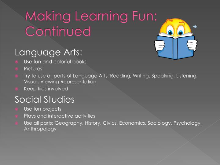 Making Learning Fun: Continued