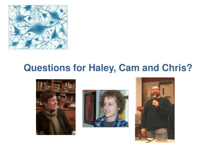 Questions for Haley, Cam and Chris?