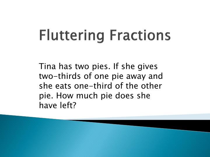 Fluttering Fractions