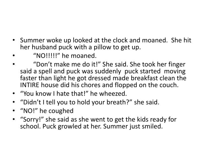 Summer woke up looked at the clock and moaned.  She hit her husband puck with a pillow to get up.