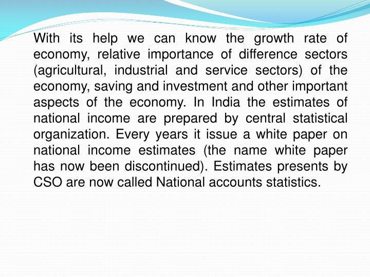 With its help we can know the growth rate of economy, relative importance of difference sectors (ag...