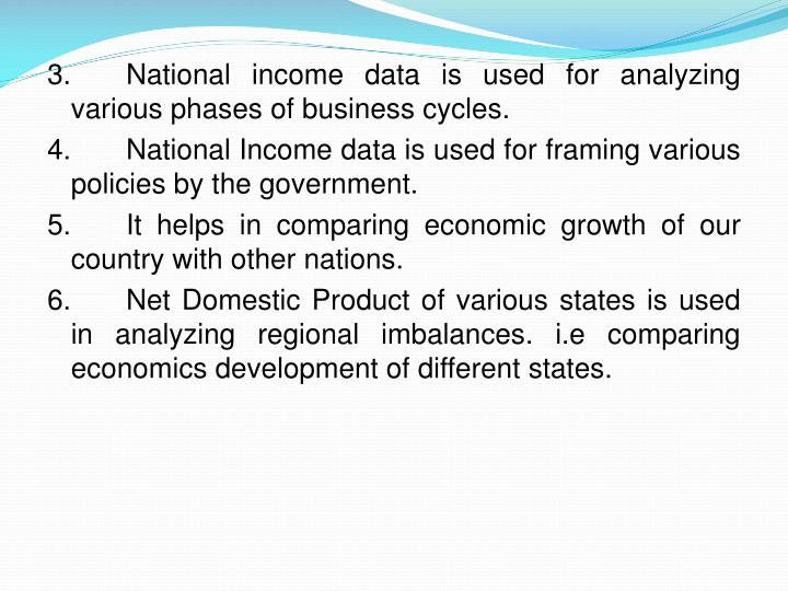 3.	National income data is used for analyzing various phases of business cycles.