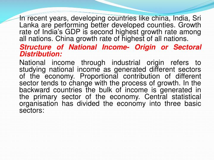 In recent years, developing countries like china, India, Sri Lanka are performing better developed counties. Growth rate of India's GDP is second highest growth rate among all nations. China growth rate of highest of all nations.