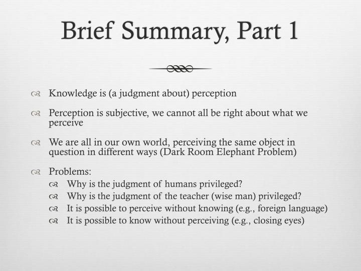 a summary of platos theory of human knowledge But many have seen it as a convincing proof that human beings have some a priori knowledge–ie knowledge that is independent of experience the boy may not be able.