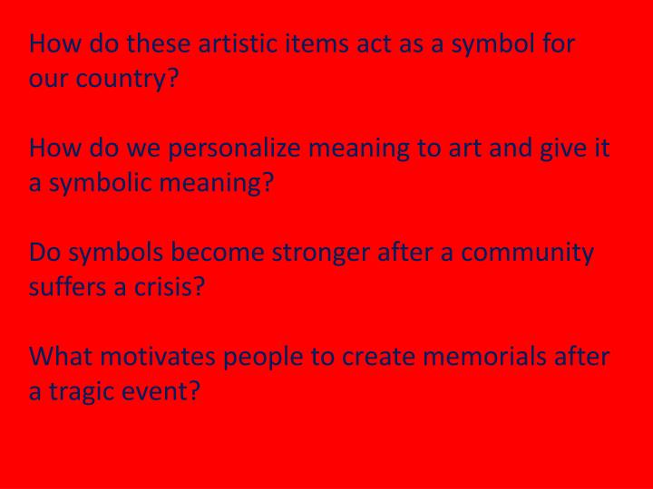 How do these artistic items act as a symbol for our country?
