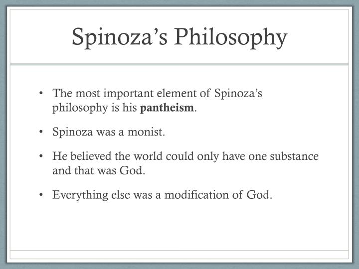 what advantages does spinozas substance monism have Spinoza's ethics and aristotle's metaphysics uploaded by jeffreyalix a brief intro to the starting point of spinoza's monist metaphysics and a discussion of substance as a notion in philosophy with a look at aristotle's metaphysics in particular.
