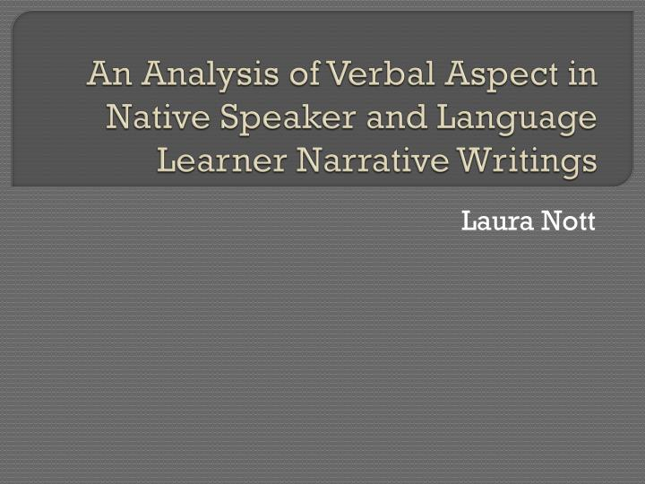 An analysis of verbal aspect in native speaker and language learner narrative writings