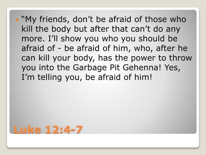 """My friends, don't be afraid of those who kill the body but after"