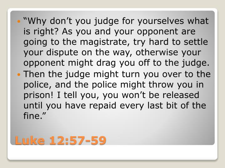"""Why don't you judge for yourselves what is right? As you"