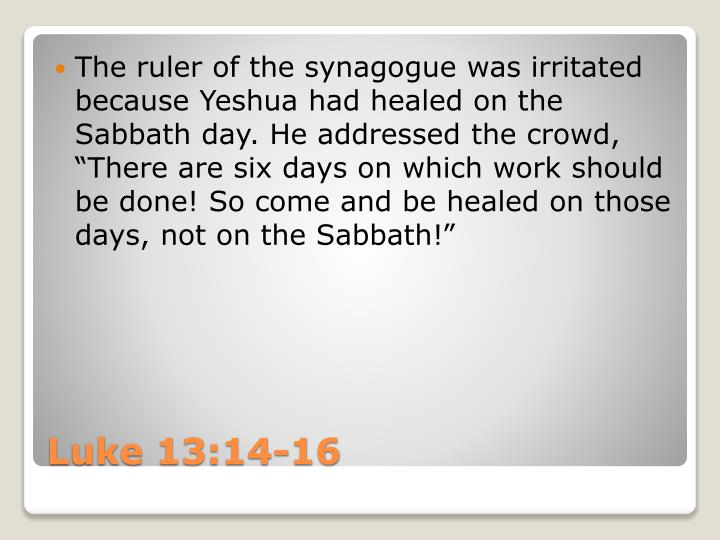 The ruler of the synagogue was irritated because