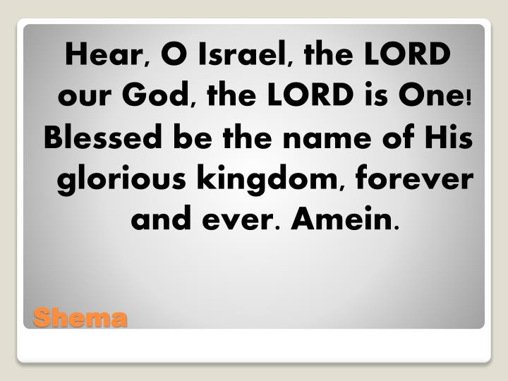 Hear, O Israel, the LORD our God, the LORD is One!