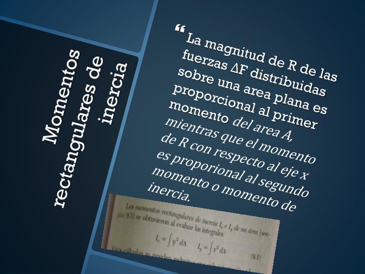 La magnitud de R de las fuerzas ΔF distribuidas sobre una