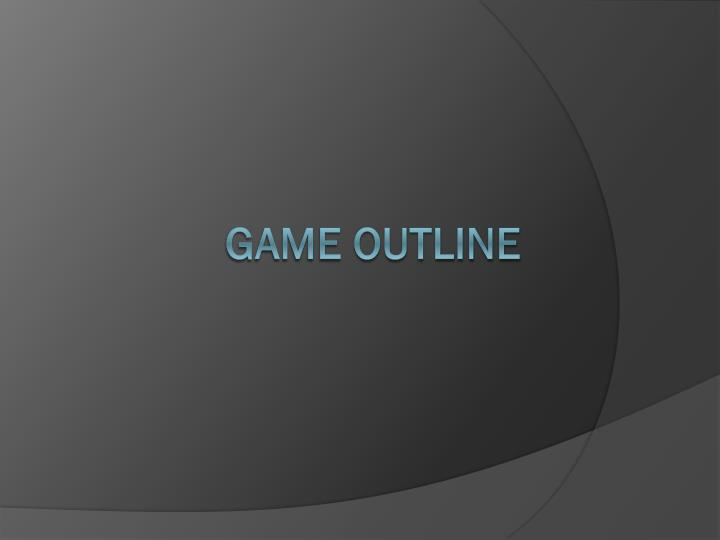 Game Outline