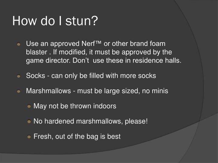 How do I stun?