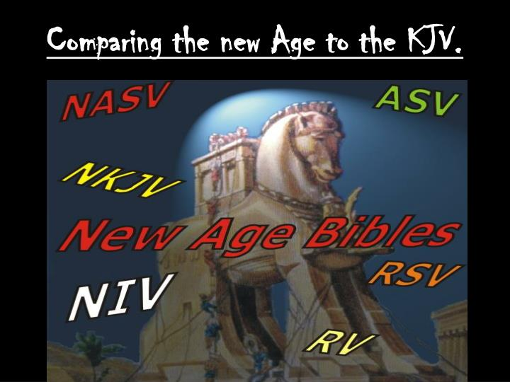 Comparing the new Age to the KJV.