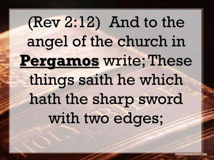 (Rev 2:12)  And to the angel of the church in