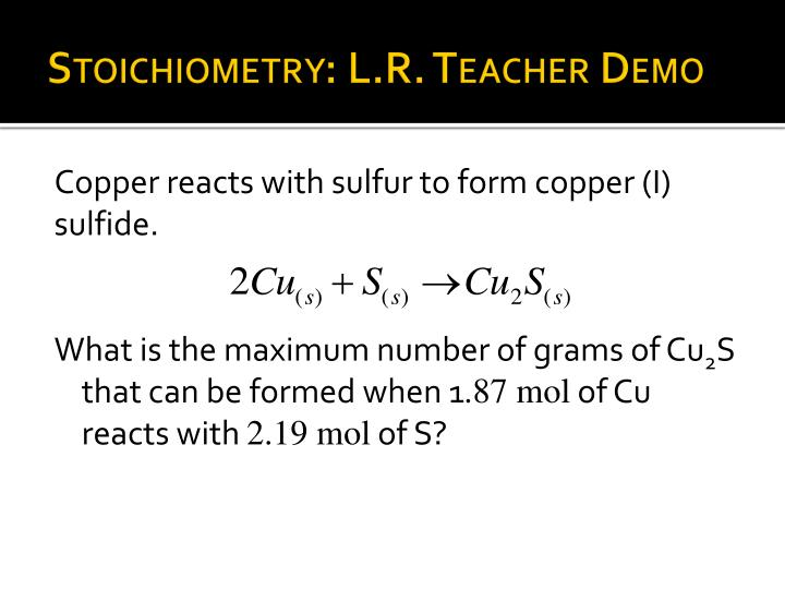 Stoichiometry: L.R. Teacher Demo