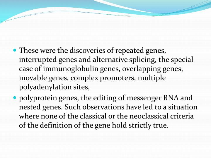 These were the discoveries of repeated genes, interrupted genes and alternative splicing, the special case of immunoglobulin genes, overlapping