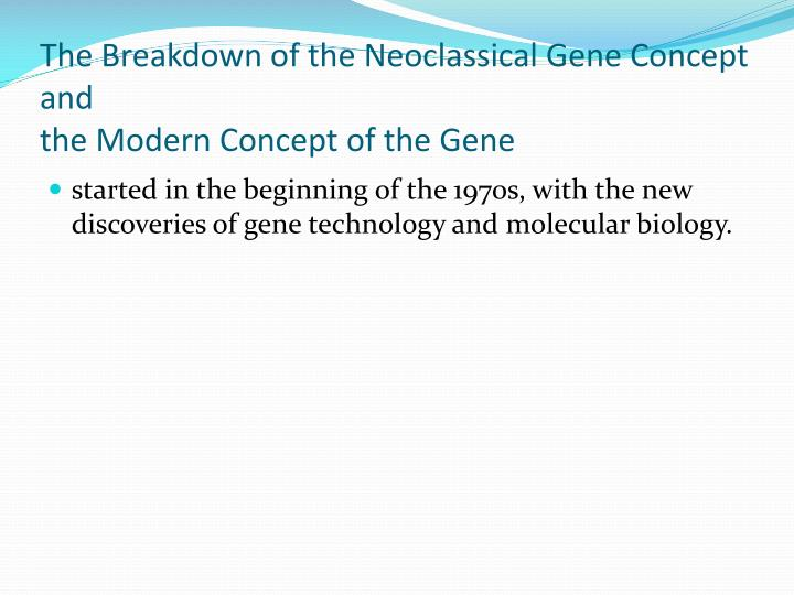 The Breakdown of the Neoclassical Gene Concept and