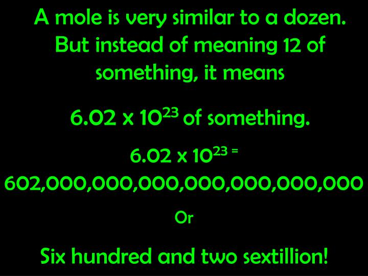 A mole is very similar to a dozen.  But instead of meaning 12 of something, it means