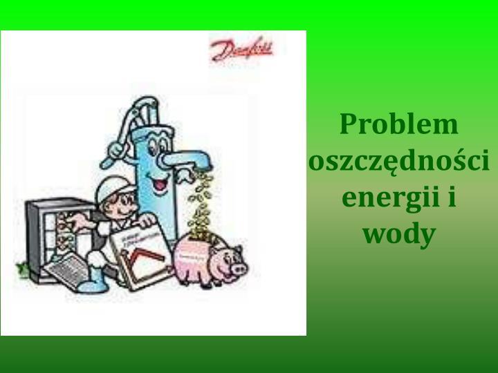 Problem oszczędności energii i wody