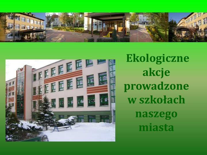 Ekologiczne akcje prowadzone w szkołach naszego miasta
