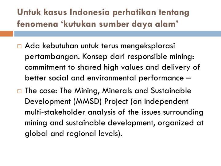 Untuk kasus Indonesia perhatikan tentang fenomena 'kutukan sumber daya alam'