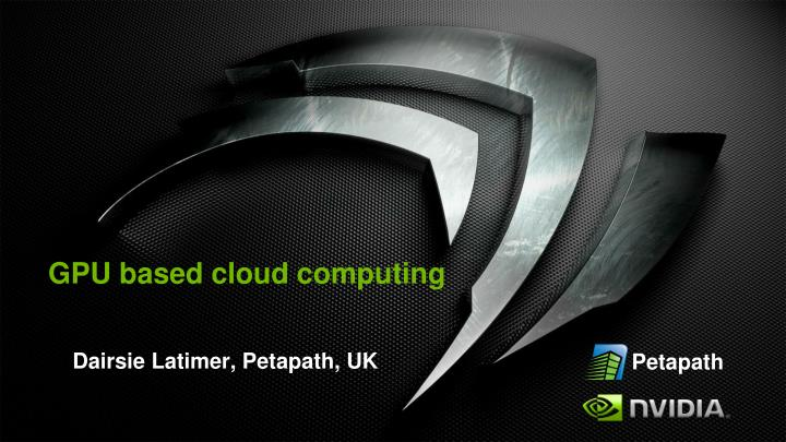 GPU based cloud computing