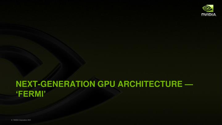 NEXT-GENERATION GPU ARCHITECTURE — 'FERMI'