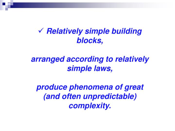 Relatively simple building blocks,