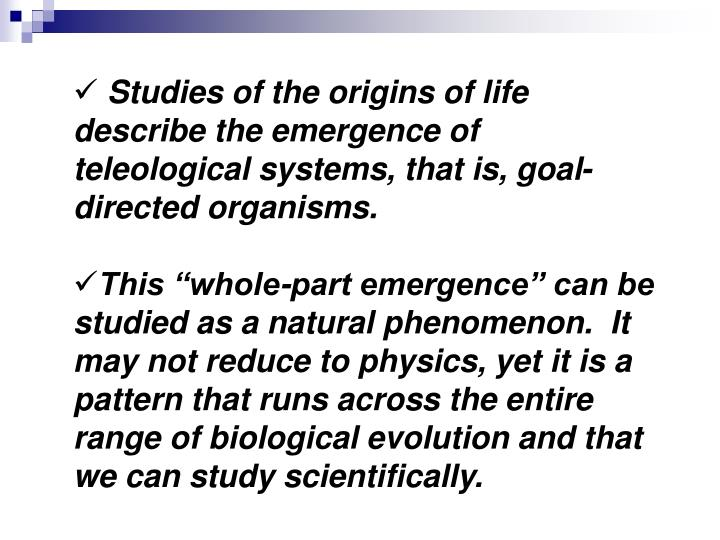Studies of the origins of life describe the emergence of teleological systems, that is, goal-directed organisms.