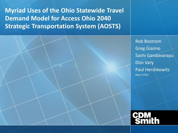 Myriad Uses of the Ohio Statewide Travel Demand Model for Access Ohio 2040 Strategic Transportation ...