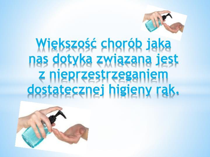 Większość chorób jaka nas dotyka związana jest z nieprzestrzeganiem dostatecznej higieny rąk.