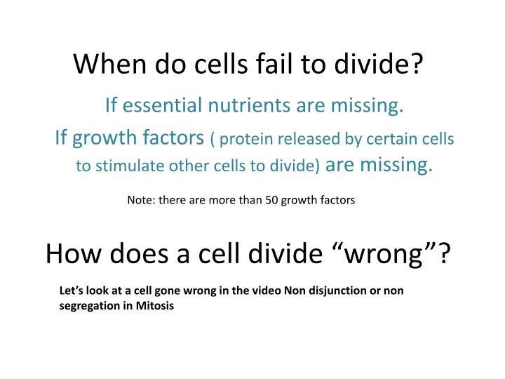 When do cells fail to divide?