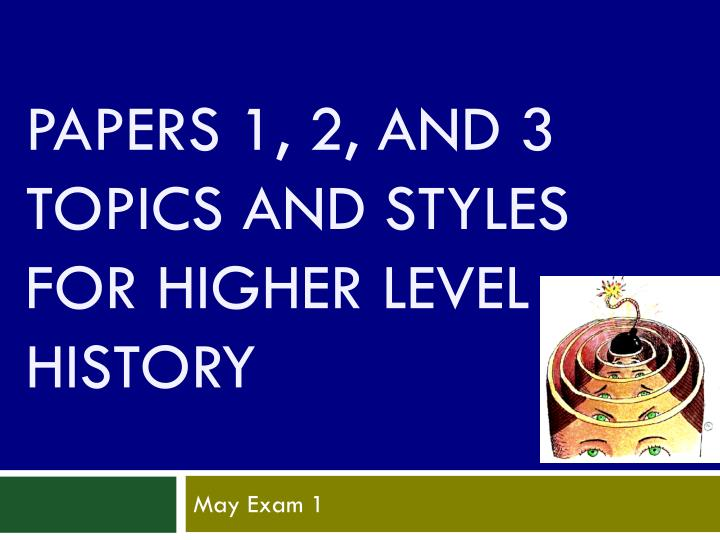 "paper 1 topics history Ib history ""study skills"" papers 1,2,3  students studying ib history may have studied either route 1 or route 2 sl/hl paper 1 will have done 1 topic from a."